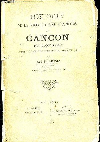 HISTOIRE DE LA VILLE ET DES SEIGNEURS DE CANCON EN AGENAIS - depuis les temps les plus recules jusqu'en 1789.