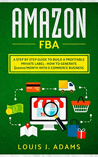 Amazon FBA: A Step by Step Guide to Build a Profitable Private Label - How to generate $10000/month with E-Commerce Business (English Edition)
