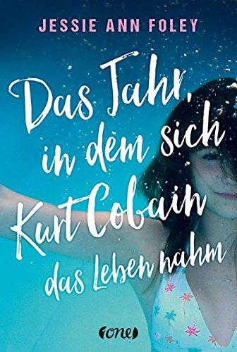 Buchseite und Rezensionen zu 'Das Jahr, in dem sich Kurt Cobain das Leben nahm' von Jessie Ann Foley