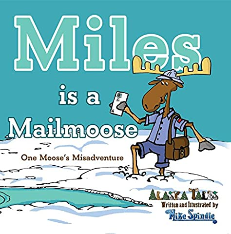 Miles is a Mailmoose: One Moose's Misadventure (Alaska
