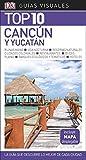 Guía Visual Top 10 Cancún y Yucatán: La guía que descubre lo mejor de cada ciudad (GUIAS TOP10)