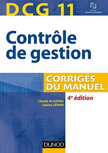 DCG 11 - Contrôle de gestion - 4e éd. - Corrigés du manuel par Claude Alazard, Sabine Sépari