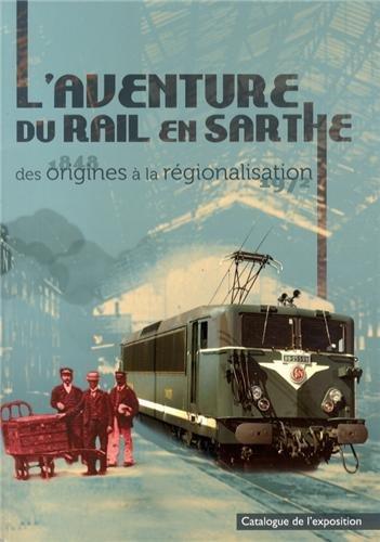 L'aventure du rail en Sarthe : Des origines à la régionalisation par Samuel Gibiat