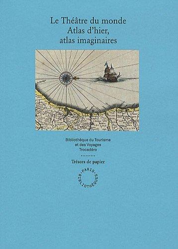 Le théâtre du monde : Atlas d'hier, atlas imaginaires