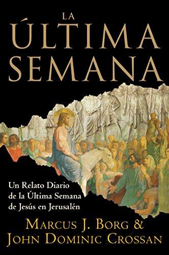 La Ultima Semana/ The Last Week: Un Relato Diaro de la Ultima Semana de Jesus en Jerusalen/A Day-by-day Account of Jesus's Final Week in Jerusalem por Marcus J. Borg