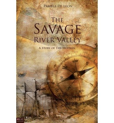 { THE SAVAGE RIVER VALLEY: A STORY OF THE HUDSON } By De Leon, Pamela ( Author ) [ Sep - 2009 ] [ Paperback ]