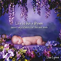 Life Is but a Dream: Sweet Harp Lullabies for the Wee Ones
