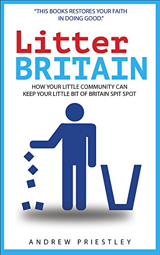 Litter Britain: How your little community can keep your little part of Britain spit spot (English Edition)