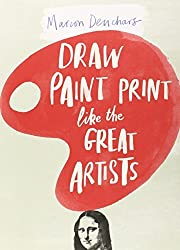 Draw Paint Print Like the Great Artists by Marion Deuchars (September 22, 2014) Paperback