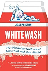 Whitewash: The Disturbing Truth About Cow's Milk and Your Health by Joseph Keon (2010-11-23)