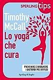 Scarica Libro Lo yoga che cura SPERLING TIPS Prevenire e risolvere i disturbi piu diffusi (PDF,EPUB,MOBI) Online Italiano Gratis