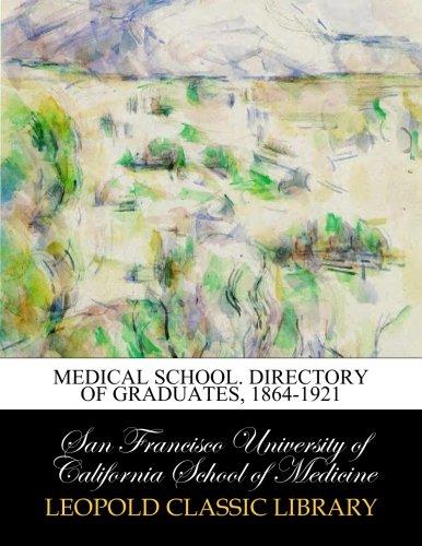 Medical School. Directory of graduates, 1864-1921 por San Francisco University of California School of Medicine