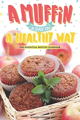 a-muffin-a-day-in-a-healthy-way-the-essential-muffin-cookbook