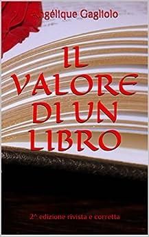 Il valore di un libro: 2^ edizione rivista e corretta di [Gagliolo, Angélique]