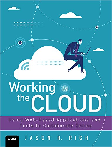 Working in the Cloud: Using Web-Based Applications and Tools to Collaborate Online (English Edition)