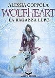 Scarica Libro Wolfheart La ragazza lupo (PDF,EPUB,MOBI) Online Italiano Gratis