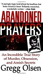 Abandoned Prayers: The Incredible True Story of Murder, Obsession and Amish Secrets (St. Martin's True Crime Library) by Olsen, Gregg (2002) Mass Market Paperback