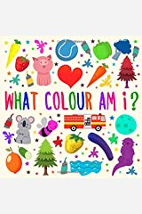 What Colour Am I?: A Fun Guessing Game for 2-4 Year Olds Paperback