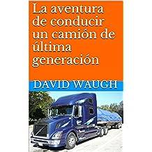 La aventura de conducir un camión de última generación