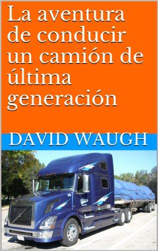La aventura de conducir un camión de última generación por David  J. Waugh