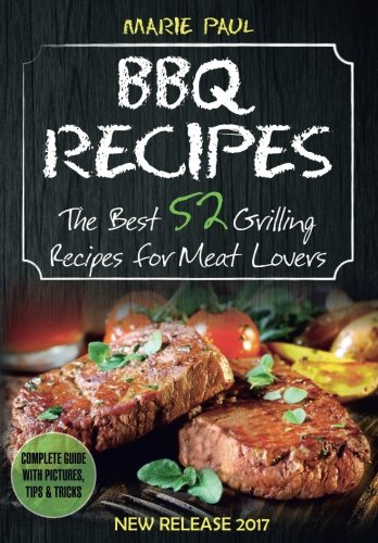 BBQ Recipes: The Best 52 Grilling Recipes for Meat Lovers: Volume 1