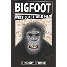 Bigfoot: West Coast Wild Men: A History of Wild Men, Gorillas, and Other Hairy Monsters in California, Oregon, and Washington state.