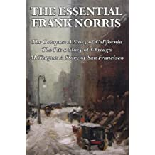 The Essential Frank Norris: The Octopus, A Story of California: The Pit, a Story of Chicago: McTeague, A Story of San Francisco by Norris, Frank (2010) Paperback