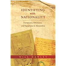 Identifying with Nationality: Europeans, Ottomans, and Egyptians in Alexandria