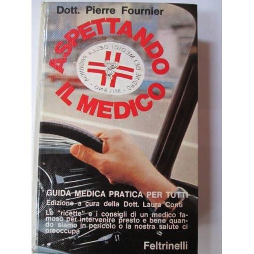 Aspettando Il Medico. Guida Medica Pratica Per Tutti