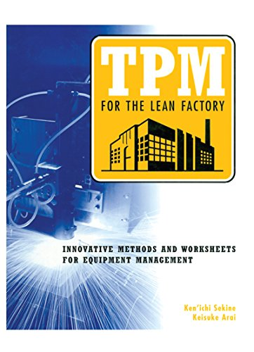 TPM for the Lean Factory: Innovative Methods and Worksheets for Equipment Management (Time-Tested Equipment Management Titles!) (English Edition)
