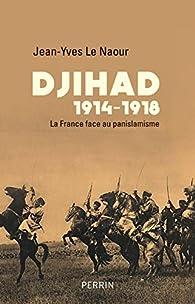 Djihad 1914-1918 : La France face au panislamisme par Jean-Yves Le Naour