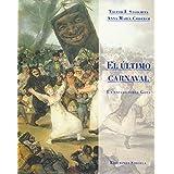 El último carnaval: Un ensayo sobre Goya (La Biblioteca Azul / Serie menor)