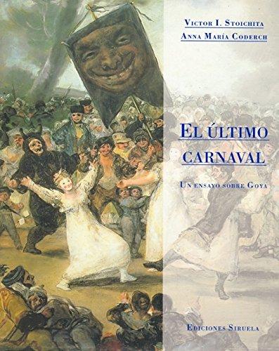 El último carnaval: Un ensayo sobre Goya (La Biblioteca Azul / Serie menor) por Anna María Coderch