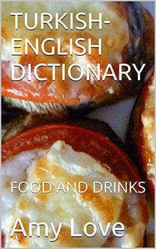 TURKISH-ENGLISH DICTIONARY (Türkçe-Ingilizce Sözlük): FOOD AND DRINKS (Yiyecekler ve Içecekler) (English Edition)