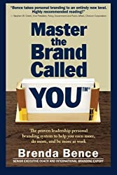 Master the Brand Called YOU(TM): The proven leadership personal branding system to help you earn more, do more, and be more at work by Brenda Bence (2014-04-13)