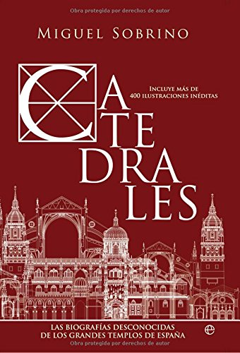 Catedrales - las desconocidas biografias de los grandes templos de España (Historia Divulgativa)