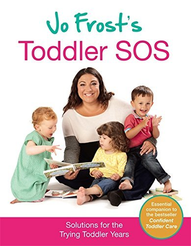 Jo Frost's Toddler SOS: Solutions for the Trying Toddler Years by Jo Frost (2013-02-28)