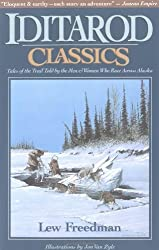 Iditarod Classics: Tales of the Trail Told by the Men & Women Who Race Across Alaska by Lew Freedman (1992-10-01)