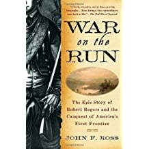 War on the Run: The Epic Story of Robert Rogers and the Conquest of America's First Frontier by John F. Ross (2011-04-26)