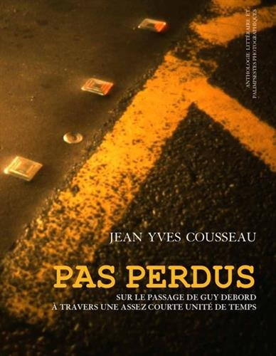 Pas perdus : Sur le passage de Guy Debord à travers une assez courte unité de temps