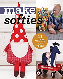 Make Softies: 11 Cuddly Toys to Sew (Make Series) by [Publishing, C&T]