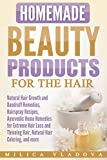 Homemade Beauty Products for the Hair: Natural Hair Growth and Dandruff Remedies, Hairspray Recipes, Ayurvedic Home Remedies for Extreme Hair Loss and ... more (DIY Homemade Beauty Products Book 3)