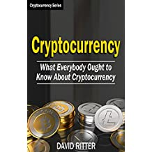 Cryptocurrency: What Everyone Ought To Know About Cryptocurrency - Bitcoin, Bitcoin Investing, Bitcoin Trading, Blockchain (English Edition)
