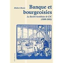 Banque et bourgeoisies: La Société bordelaise de CIC (1880-2005)
