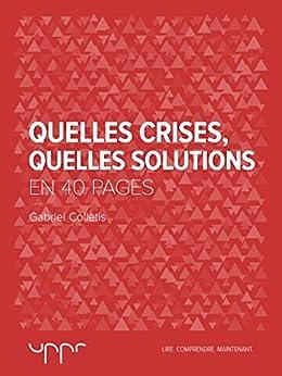 Quelles crises, Quelles solutions - En 40 pages par [Colletis, Gabriel]