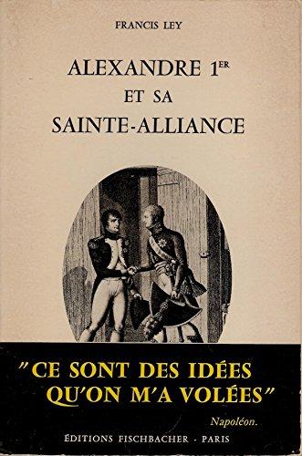 Alexandre 1er et sa Sainte-Alliance 1811-1825 . avec des documents indits - prface de Pierre Pascal - postface de Georges Bidaut - Francis Ley