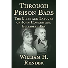 Through Prison Bars: The Lives and Labours of John Howard and Elizabeth Fry (English Edition)