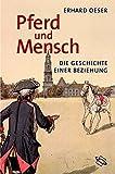 Pferd und Mensch. Die Geschichte einer Beziehung - Erhard Oeser