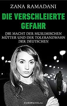 Die verschleierte Gefahr: Die Macht der muslimischen Mütter und der Toleranzwahn der Deutschen (German Edition) by [Ramadani, Zana]