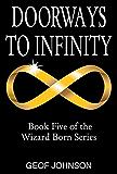 Doorways to Infinity: Book Five of the Wizard Born Series